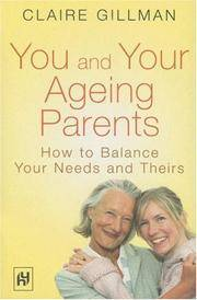 You and Your Ageing Parents - How to Balance Your Needs and Theirs