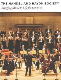 The Handel and Haydn Society : Bringing Music to Life for 200 Years