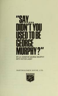 Say ... didn't you used to be George Murphy?