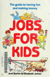 Jobs for Kids  The Guide to Having Fun and Making Money by  Carol &  Elizabeth James &  Roy Doty Barkin - Hardcover - Ex-Library - 1990 - from Neil Shillington: Bookdealer & Booksearch and Biblio.co.uk