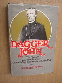 DAGGER JOHN The Unquiet Life and Times of Archbishop John Hughes of New  York