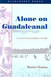 ALONE ON GUADALCANAL A Coastwatcher's Story