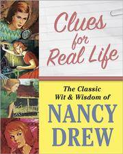 Clues for Real Life: The Classic Wit and Wisdom of Nancy Drew