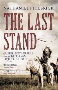 Last Stand: Custer, Sitting Bull and the Battle of the Little Big Horn