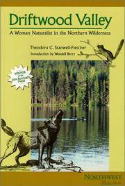 Driftwood Valley : A Woman Naturalist in the Northern Wilderness by  Theodora C Stanwell-Fletcher - from Better World Books  (SKU: 5942423-6)