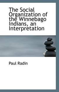 The Social Organization Of the Winnebago Indians, an Interpretation
