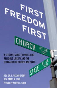 First Freedom First:   A Citizen's Guide to Protecting Religious Liberty  and the Separation...