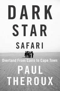 Dark Star Safari: Overland from Cairo to Cape Town by Paul Theroux - 2003-02-09 - from Books Express and Biblio.co.uk