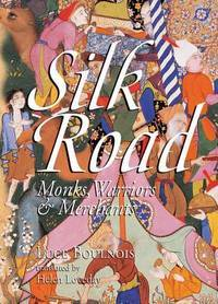 Silk Road: Monks, Warriors & Merchants (Odyssey Illustrated Guides) by Luce Boulnois