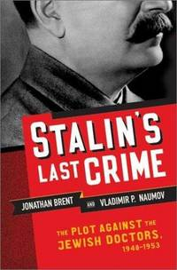 Stalin's Last Crime: The Plot Against the Jewish Doctors, 1948-1953 by Vladimir Naumov Jonathan Brent - Hardcover - April 2003 - from The Book Store and Biblio.com