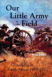 Our Little Army in the Field: The Canadians in South Africa, 1899-1902