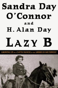 Lazy B: Growing Up on a Cattle Ranch in the American Southwest by O'Connor, Sandra Day; Day, H. Alan - 2002-01-22