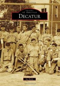 Decatur Images of America by Joe Earle - Paperback - First Edition - 2010 - from Always Superior Books and Biblio.com