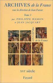 Archives de la France sous la direction de Jean Favier. Tome 3. Le XVI(e) Siecle