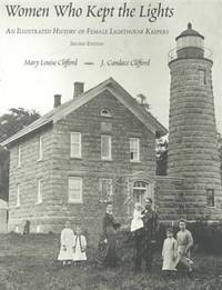 Women Who Kept the Lights An Illustrated History of Female Lighthouse  Keepers by Clifford, Mary Louise & Clifford. J. Candace - 2000