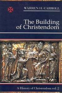 The Building of Christendom, 324-1100: A History of Christendom (vol. 2) by Warren H. Carroll - Paperback - 1 - 2004-11-01 - from Ergodebooks and Biblio.com