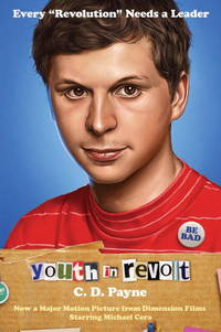 Youth in Revolt: Now a major motion picture from Dimension Films starring Michael Cera by C.D. Payne - Paperback - November 2009 - from The Book Nook (SKU: 603898)