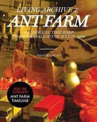 ANT FARM: LIVING ARCHIVE 7, Allegorical Time Wrap; the Media Fallout of July 21, 1969 Plus the Complete Antfarm Timeline by  Felicity Scott - Paperback - 1st - 2008 - from JWMah and Biblio.com