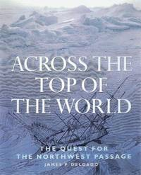ACROSS THE TOP OF THE WORLD: THE QUEST FOR THE NORTHWEST PASSAGE.