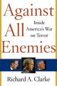 Against All Enemies : Inside America's War on Terror by  Richard A Clarke - Hardcover - Ninth Printing - 2004 - from Second Chance Books & Comics (SKU: 363694)