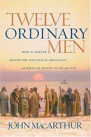 Twelve Ordinary Men: How the Master Shaped His Disciples for Greatness, and What He Wants to Do...