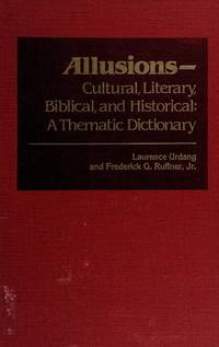 ALLUSIONS: Cultural, Literary, Biblical, and Historical,  a Thematic Dictionary by  Jr  Laurence and Frederick G. Ruffner - 1st edition - 1982 - from ArchersBooks.com (SKU: 9426)