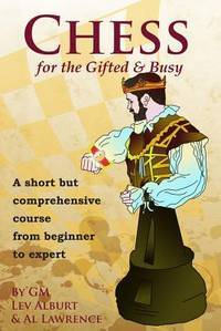 Chess for the Gifted and Busy: A Short But Comprehensive Course From Beginner to Expert (Comprehensive Chess Course Series Book 0)