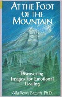 AT THE FOOT OF THE MOUNTAIN: DISCOVERING IMAGES FOR EMOTIONAL HEALING