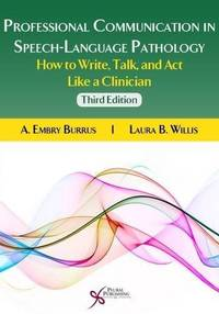 Professional Communication in Speech-Language Pathology How to Write, Talk, and Act Like a...