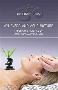 AYURVEDA AND ACUPUNCTURE: Theory & Practice Of Ayurvedic Acupuncture