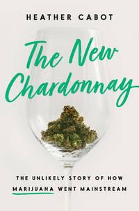 The New Chardonnay: The Unlikely Story of How Marijuana Went Mainstream