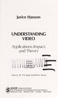 Understanding Video: Applications, Impact and Theory (Commtext Series)