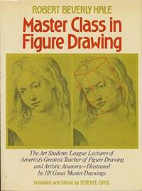 Masterclass in Figure Drawing : The Lectures of Robert Beverly Hale