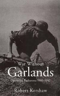 WAR WITHOUT GARLANDS: Operation Barbarossa 1941-1942
