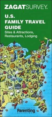 U.S. Family Travel Guide: Sites & Attractions, Restaurants, Lodging (Zagat Survey 25th...