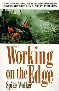 image of Working on the Edge: Surviving in the World's Most Dangerous Profession : King Crab Fishing on Alaska's High Seas