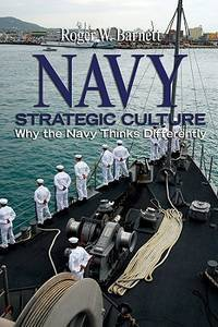 Navy Strategic Culture: Why the Navy Thinks Differently