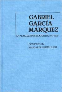 Gabriel Garcia Marquez: An Annotated Bibliography, 1947-1979 by  Margaret Eustella Fau  - Hardcover  - 1980  - from Doss-Haus Books (SKU: 011112)