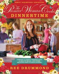 The Pioneer Woman Cooks: Dinnertime - Comfort Classics, Freezer Food, 16-minute Meals, and Other...