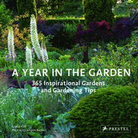 A YEAR IN THE GARDEN- 365 INSPIRATIONAL GARDENS AND GARDENING TIPS