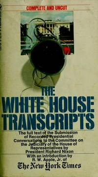 The White House Transcripts : Submissions of Recorded Presidential Conversations to the Committee on the Judiciary of the House of Representatives