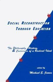 SOCIAL RECONSTRUCTION THROUGH EDUCATION: THE PHILOSOPHY, HISTORY, AND CURRICULA OF A RADICAL IDEA