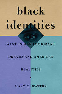 Black Identities West Indian Immigrant Dreams and American Realities (Russell Sage Foundation Books)