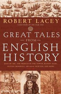 Great Tales from English History (Book 2): Joan of Arc, the Princes in the Tower, Bloody Mary, Oliver Cromwell, Sir Isaac Newton, and More by Robert Lacey - Hardcover - 2005 - from Endless Shores Books and Biblio.com