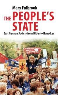 The People's State: East German Society from Hitler to Honecker by Fulbrook, Mary