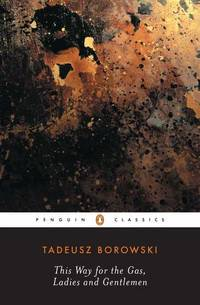 This Way for the Gas, Ladies and Gentlemen (Penguin Classics)