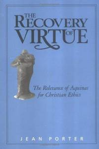 The Recovery of Virtue: The Relevance of Aquinas for Christian Ethics