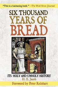 Six Thousand Years of Bread: Its Holy and Unholy History by H.E. Jacob - Paperback - 2007 - from Bananafish Books and Biblio.com