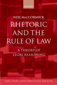 Rhetoric and The Rule of Law: A Theory of Legal Reasoning (Law, State, and Practical Reason)