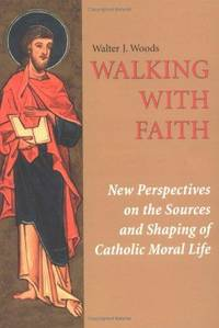 Walking with Faith: New Perspectives on the Sources and Shaping of Catholic Moral Life